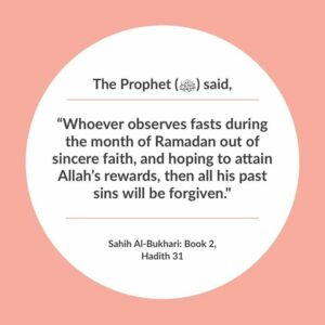 """Whoever observes Saum (Fasting) during the month of Ramadan out of sincere faith, and hoping to attain Allah's Rewards, all his past sins will be forgiven."""" — Sahih Al-Bukhari"""