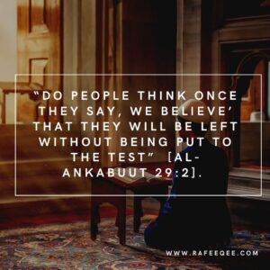 """""""Do people think once they say, We believe that they will be left without being put to the test"""" [Al-Ankabuut 29:2]"""