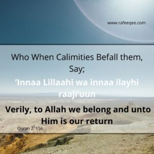 ''Innaa Lillaahi wa innaa ilayhi raaji'uun (Verily, to Allah we belong and unto Him is our return).