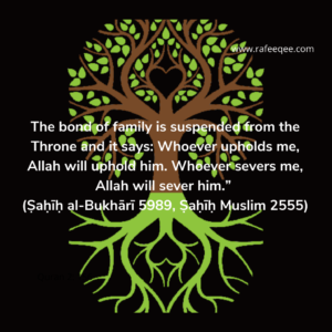 """""""The bond of family is suspended from the Throne and it says: Whoever upholds me, Allah will uphold him. Whoever severs me, Allah will sever him."""""""